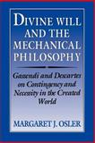 Divine Will and the Mechanical Philosophy : Gassendi and Descartes on Contingency and Necessity in the Created World, Osler, Margaret J., 052152492X