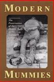 Modern Mummies : The Preservation of the Human Body in the Twentieth Century, Quigley, Christine, 0786404922