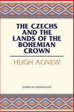 The Czechs and the Lands of the Bohemian Crown, Agnew, Hugh LeCaine, 0817944923