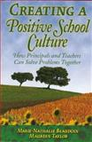 Creating a Positive School Culture : How Principals and Teachers Can Solve Problems Together, Beaudoin, Marie-Nathalie and Taylor, Maureen, 1412904927