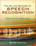The Art and Business of Speech Recognition : Creating the Noble Voice, Kotelly, Blade, 0321154924