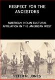 Respect for the Ancestors : American Indian Cultural Affiliation in the American West, Jones, Peter N., 0972134921