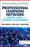 Constructing an Online Professional Learning Network for School Unity and Student Achievement, Kitchie, Laurie and Gagnon, Robert J., 1412994926