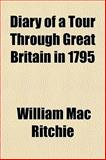 Diary of a Tour Through Great Britain In 1795, William Mac Ritchie, 1152754920