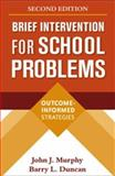 Brief Intervention for School Problems : Outcome-Informed Strategies, Murphy, John J. and Duncan, Barry L., 1593854927