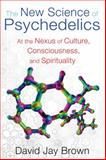 The New Science of Psychedelics, David Jay Brown, 1594774927