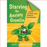 Starving the Anxiety Gremlin for Children Aged 5-9 : A Cognitive Behavioural Therapy Workbook on Anxiety Management, Collins-Donnelly, Kate, 1849054924