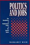 Politics and Jobs : The Boundaries of Employment Policy in the United States, Weir, Margaret, 0691024928