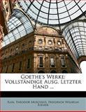 Goethe'S Werke: Vollständige Ausg. Letzter Hand ..., Karl Theodor Musculus and Friedrich Wilhelm Riemer, 1142154920