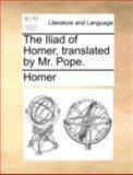 The Iliad of Homer, Translated by Mr Pope, Homer, 1170494927