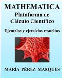 MATHEMATICA. Plataforma de Cálculo Científico. Ejemplos y Ejercicios Resueltos, Maria Marques, 1491254920