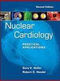 Nuclear Cardiology : Practical Applications, Heller, Gary V. and Hendel, Robert, 0071624937