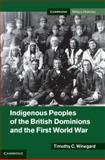 Indigenous Peoples of the British Dominions and the First World War, Winegard, Timothy C., 110701493X