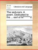 The Seducers a Poem Dedicated to the Earl of M*******D, See Notes Multiple Contributors, 1170694934