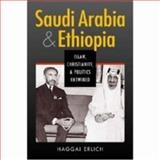 Saudi Arabia and Ethiopia : Islam, Christianity, and Politics Entwined, Erlich, Haggai, 1588264939