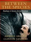 Between the Species : Readings in Human-Animal Relationships, Arluke, Arnold and Sanders, Clinton, 020559493X