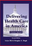 Delivering Health Care in America : A Systems Approach, Shi, Leiyu and Singh, Douglas A., 0763724939