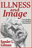Illness and Image : Case Studies in the Medical Humanities, Gilman, Sander L., 1412854938