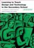 Learning to Teach Design and Technology in the Secondary School : A Companion to School Experience, Gwyneth Owen-Jackson, 0415464935