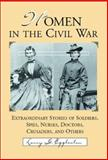 Women in the Civil War : Extraordinary Stories of Soldiers, Spies, Nurses, Doctors, Crusaders, and Others, Eggleston, Larry G., 0786414936
