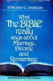 What the Bible Really Says about Marriage, Divorce and Remarriage, Edward Dobson, 0800714938