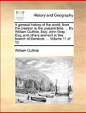 A General History of the World, from the Creation to the Present Time by William Guthrie, Esq; John Gray, Esq; and Others Eminent in This Branch, William Guthrie, 114066493X
