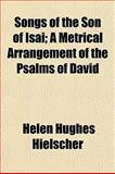 Songs of the Son of Isai; a Metrical Arrangement of the Psalms of David, Helen Hughes Hielscher, 1152614932