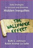Data Strategies to Uncover and Eliminate Hidden Inequities : The Wallpaper Effect, Johnson, Ruth S. and Salle, Robin Avelar La, 1412914930