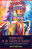 Yorùbá Music in the Twentieth Century : Identity, Agency, and Performance Practice, Omojola, Bode, 1580464939