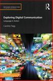 Exploring Digital Communication : Language in Action, Tagg, Caroline, 0415524938