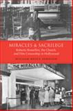 Miracles and Sacrilege : Roberto Rossellini, the Church, and Film Censorship in Hollywood, Johnson, William Bruce , 0802094937