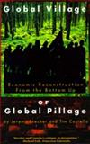 Global Village or Global Pillage : Economic Reconstruction from the Bottom Up, Brecher, Jeremy and Costello, Tim, 0896084930