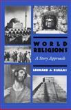 World Religions : A Story Approach, Biallas, Leonard J., 0896224937