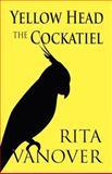 Yellow Head the Cockatiel, Rita Vanover, 1462644937