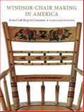 Windsor-Chair Making in America : From Craft Shop to Consumer, Evans, Nancy Goyne and Evans, Nancy, 1584654937