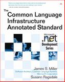 The Common Language Infrastructure Annotated Standard, Miller, James S. and Ragsdale, Susann, 0321154932