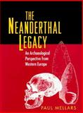 The Neanderthal Legacy : An Archaeological Perspective of Western Europe, Mellars, Paul, 0691034931