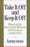 Take It off and Keep It Off : Based on the Successful Methods of Overeaters Anonymous, Helene, R. and Lerner, Helen, 0809244934