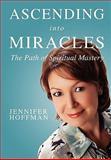 Ascending into Miracles, Jennifer Hoffman, 0982194935