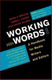 Working with Words : A Handbook for Media Writers and Editors, Brooks, Brian S. and Pinson, James L., 1457604930