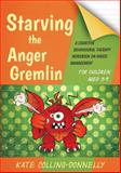Starving the Anger Gremlin for Children Aged 5-9 : A Cognitive Behavioural Therapy Workbook on Anger Management, Collins-Donnelly, Kate, 1849054932