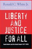 Liberty and Justice for All : Racial Reform and the Social Gospel (1877-1925), White, Ronald C., Jr., 0664224938