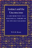Instinct and the Unconscious : A Contribution to a Biological Theory of the Psycho-Neuroses, Rivers, W. H. R., 110767493X