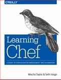 Learning Chef : A Guide to Configuration Management and Automation, Vargo, Seth and Taylor, Mischa, 1491944935