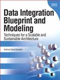 Data Integration Blueprint and Modeling : Techniques for a Scalable and Sustainable Architecture, Giordano, Anthony David, 0137084935
