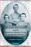 Military Education and the Emerging Middle Class in the Old South, Green, Jennifer R., 052189493X