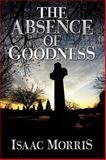 The Absence of Goodness, Morris, Isaac, 0595534937