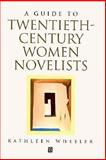A Guide to Twentieth-Century Women Novelists, Wheeler, Kathleen, 0631164936