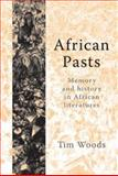 African Pasts : Memory and History in African Literatures, Woods, Tim, 0719064937