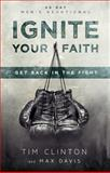 Ignite Your Faith, Tim Clinton and Max Davis, 0768404932